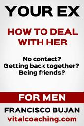 Your Ex! - How To Deal With Her! - For Men