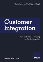 Customer Integration: Von der Kundenorientierung zur Kundenintegration