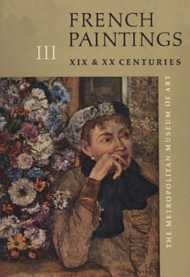 French Paintings  A Catalogue of the Collection of The Metropolitan Museum of Art  Vol  3  Nineteenth and Twentieth Centuries PDF