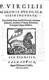 P. Virgilii Maronis Bucolica serio emendata: Cum Scholijs Franc. Sanctij Brocensis ...