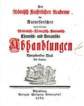 Der Römisch-Kaiserlichen Akademie der Naturforscher auserlesene medizinisch-chirurgisch-anatomisch-chymisch- und botanische Abhandlungen: Band 14