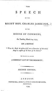 """The speech of the Rt. Hon. C. J. F., in the House of Commons, ... March 24, 1795, on a motion, """"That the House do resolve itself into a Committee of the whole House, to consider of the state of the nation."""" To which is added, a correct list of the minority"""