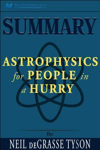 Summary: Astrophysics for People in a Hurry