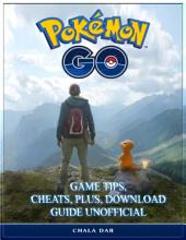 Pokemon Go Game Tips, Cheats, Plus, Download Guide Unofficial