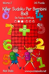 Killer Sudoku Per Bambini 8x8 - Da Facile a Difficile - Volume 2 - 141 Puzzle