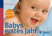 Babys erstes Jahr: 365 Tipps - Tag für Tag