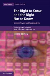 The Right to Know and the Right Not to Know: Genetic Privacy and Responsibility, Edition 2