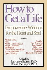 How To Get a Life, Vol. 1: Empowering Wisdom for the Heart and Soul