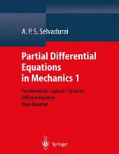Partial Differential Equations in Mechanics 1: Fundamentals, Laplace's Equation, Diffusion Equation, Wave Equation, Volume 1