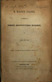 K. Magnus Falsen, et bidrag til Norges Konstitutions historie: (Saerskilt aftryk af Videnskabs-Selskabets Forh. i Christiania 1860.)