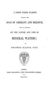 A three week's scamper through the Spas of Germany and Belgium, with an appendix on the nature and uses of mineral waters