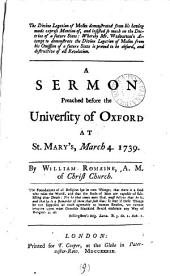 The Divine Legation of Moses Demonstrated from His Having Made Express Mention Of, and Insisted So Much on the Doctrine of a Future State: ... A Sermon Preached Before the University of Oxford at St. Mary's, March 4. 1739. By William Romaine, ...