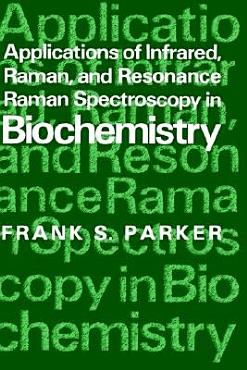Applications of Infrared  Raman  and Resonance Raman Spectroscopy in Biochemistry PDF