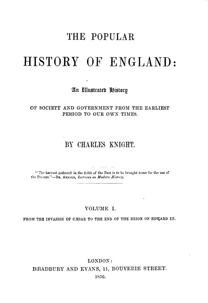 The Popular History of England: an Illustrated History of Society and Government from the Earliest Period to Our Own Time