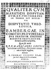 Qualiter cum haereticis disputandum: et ubi vera Dei in terris sit ecclesia, disp. theol