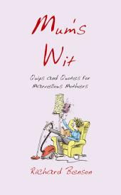 Mum's Wit: Quips and Quotes for Marvellous Mothers
