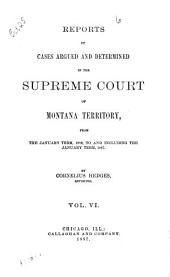 Reports of Cases Argued and Determined in the Supreme Court of Montana Territory ...: Volume 6
