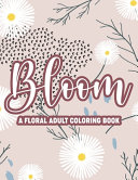 Bloom A Floral Adult Coloring Book PDF