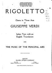 Rigoletto: Opera in Three Acts : Italian Text, with an English Translation and the Music of the Principal Airs