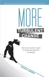 More Turbulent Change: Don't just survive--learn to thrive in times of change!