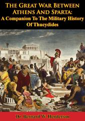 The Great War Between Athens And Sparta: A Companion To The Military History Of Thucydides