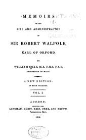Memoirs of the Life and Administration of Sir Robert Walpole: Earl of Orford, Volume 1