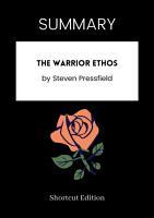 SUMMARY   The Warrior Ethos By Steven Pressfield PDF