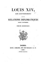 Louis XIV, son gouvernement et ses relations diplomatiques avec l'Europe: Volume2