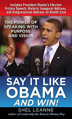 Say It Like Obama and WIN   The Power of Speaking with Purpose and Vision PDF