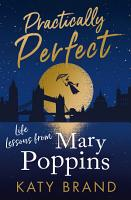 Practically Perfect  Life Lessons from Mary Poppins PDF