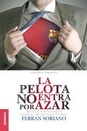 Pelota no entra por azar, La: Ideas de Management desde el mundo del fútbol
