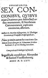 Purgatorium, sex concionibus, quibus etiam orationes pro defunctis, luctus mortuorum, & funebrium caeremoniarum explicatio continetur, assertum
