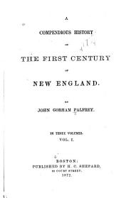 A Compendious History of the First Century of New England: Volume 1