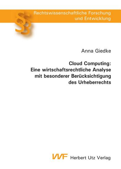 Cloud Computing  Eine wirtschaftsrechtliche Analyse mit besonderer Ber  cksichtigung des Urheberrechts PDF