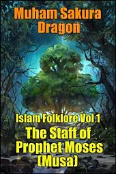 Islam Folklore Vol 1 The Staff of Prophet Moses (Musa)