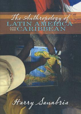 The Anthropology of Latin America and the Caribbean PDF