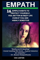 Empath: 16 Simple Habits to Protect Yourself, Feel Better & Enjoy Life Even If You Are Highly Sensitive: Secrets to Thrive as