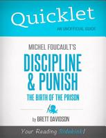 Quicklet on Michel Foucault s Discipline   Punish  The Birth of the Prison  CliffNotes like Summary  PDF