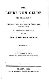 Die lehre vom gelde: als anleitung zu gründlichen urtheilen über das geldwesen, mit besonderer beziehung auf den preussischen staat vorgetragen