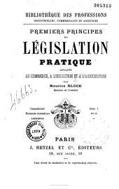 Premiers principes de législation pratique appliquée au commerce, à l'industrie et à l'agriculture
