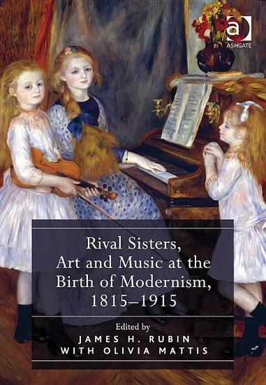 Rival Sisters  Art and Music at the Birth of Modernism  1815 1915 PDF