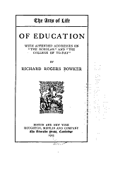 """Of Education: With Appended Addresses on """"The Scholar"""" and """"The College of To-day,"""""""
