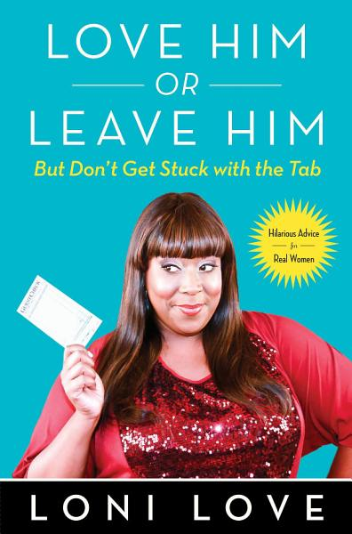 Download Love Him Or Leave Him  But Don t Get Stuck With the Tab Book