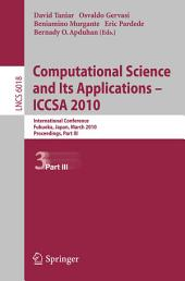 Computational Science and Its Applications - ICCSA 2010: International Conference, Fukuoka, Japan, March 23-26, 2010, Proceedings, Part 3