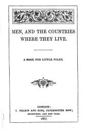 Men, and the Countries where They Live: A Book for Little Folks