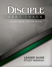 Disciple Fast Track Into the Word, Into the World Leader Guide