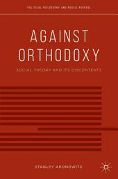 Against Orthodoxy: Social Theory and Its Discontents