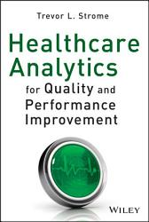 Healthcare Analytics For Quality And Performance Improvement Book PDF