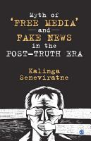 Myth of    Free Media    and Fake News in the Post Truth Era PDF
