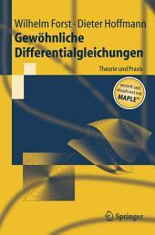 Gewöhnliche Differentialgleichungen: Theorie und Praxis - vertieft und visualisiert mit Maple®